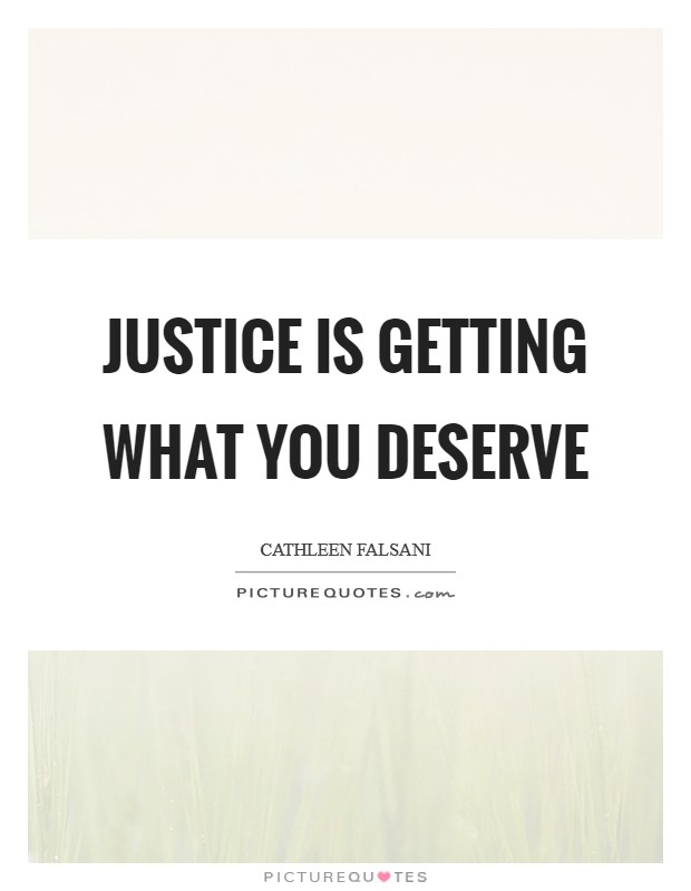 Justice is getting what you deserve Picture Quote #1