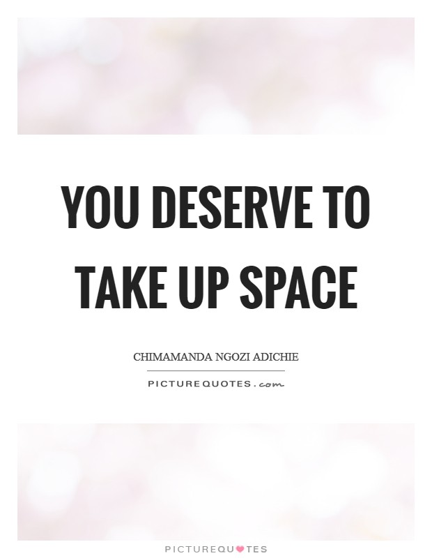 You deserve to take up space Picture Quote #1