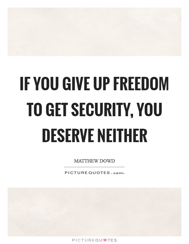 If you give up freedom to get security, you deserve neither Picture Quote #1