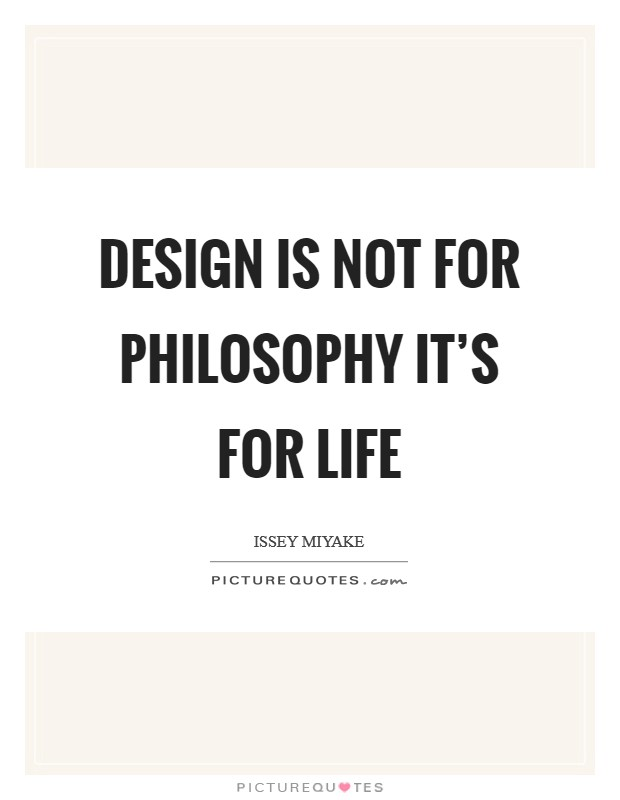Design is not for philosophy it's for life Picture Quote #1