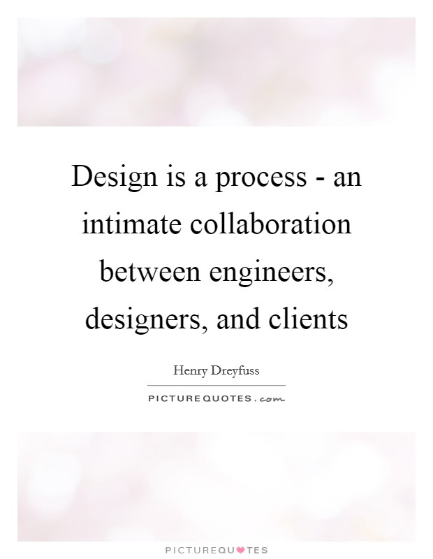 design is a process an intimate collaboration between