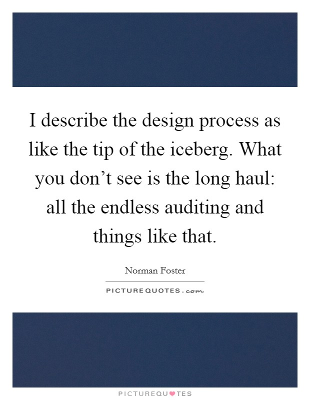 i describe the design process as like the tip of the iceberg