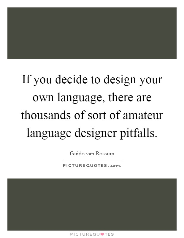 if you decide to design your own language there are thousands