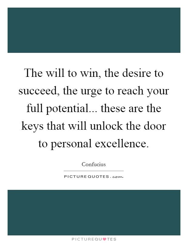 The will to win, the desire to succeed, the urge to reach your full potential... these are the keys that will unlock the door to personal excellence Picture Quote #1