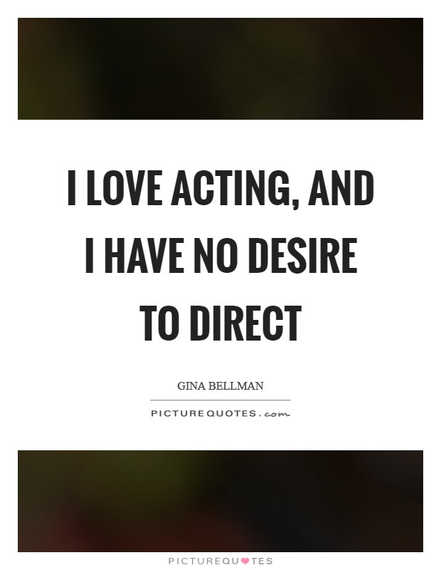 I love acting, and I have no desire to direct Picture Quote #1