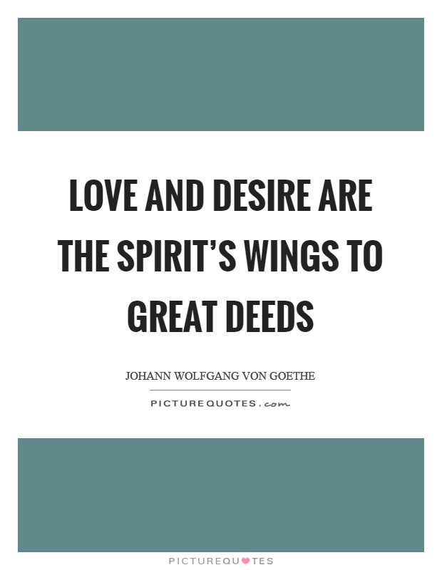 Love and desire are the spirit's wings to great deeds Picture Quote #1