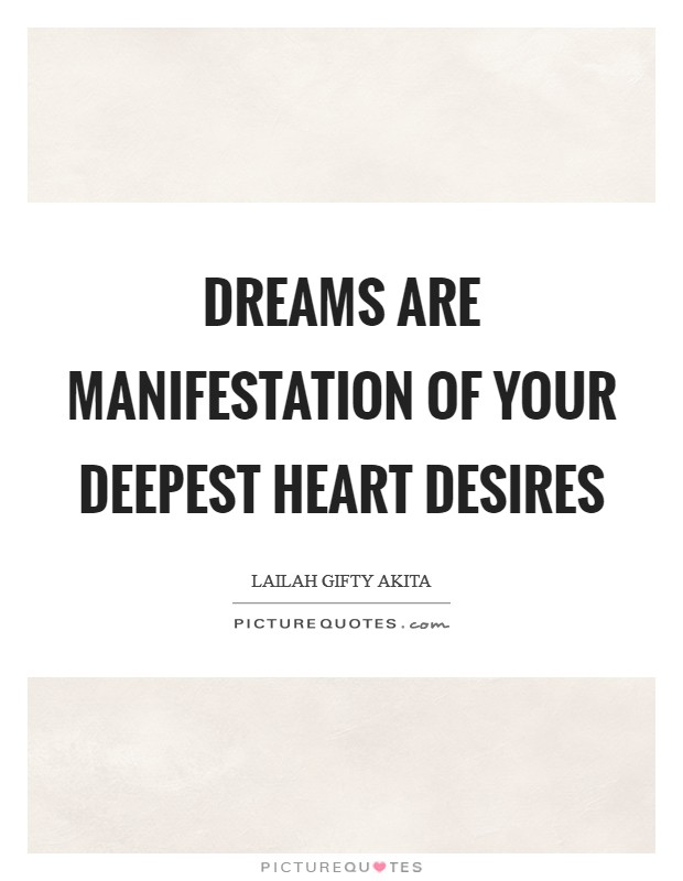 Dreams are manifestation of your deepest heart desires Picture Quote #1