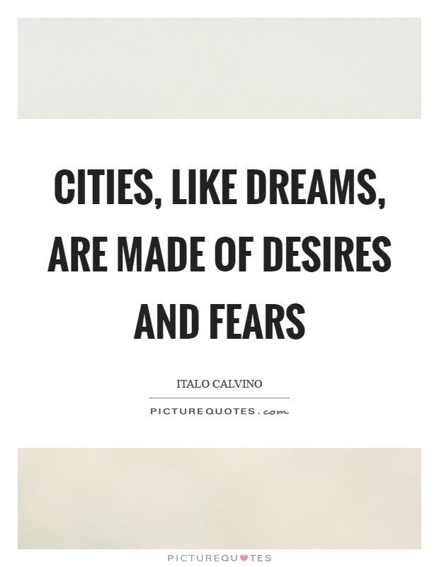 Cities, like dreams, are made of desires and fears Picture Quote #1