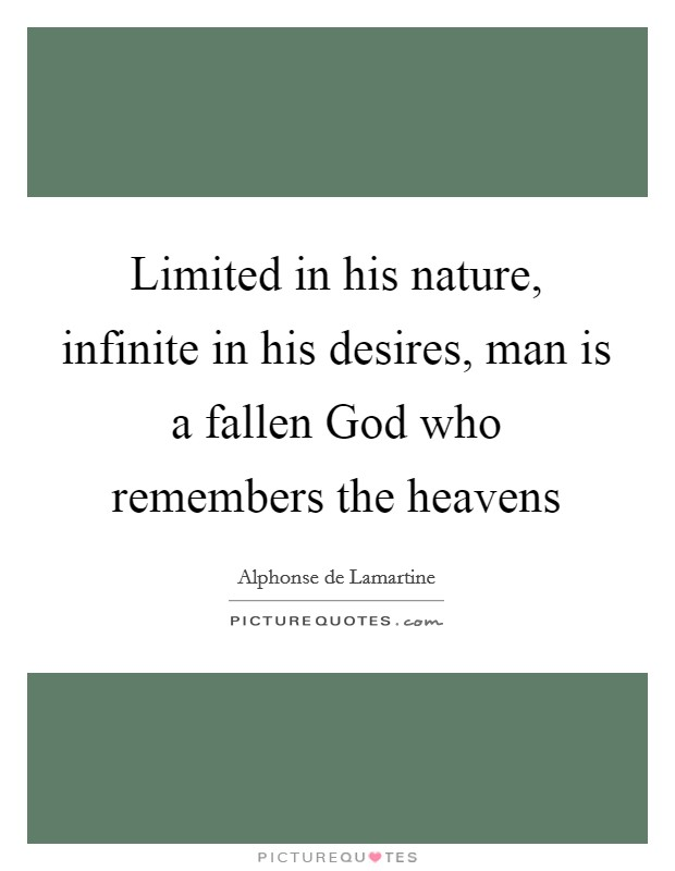 Limited in his nature, infinite in his desires, man is a fallen God who remembers the heavens Picture Quote #1