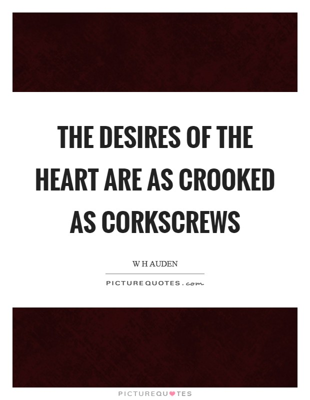 The desires of the heart are as crooked as corkscrews Picture Quote #1