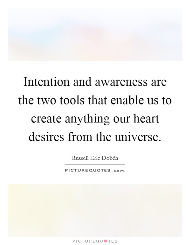Intention and awareness are the two tools that enable us to create anything our heart desires from the universe Picture Quote #1