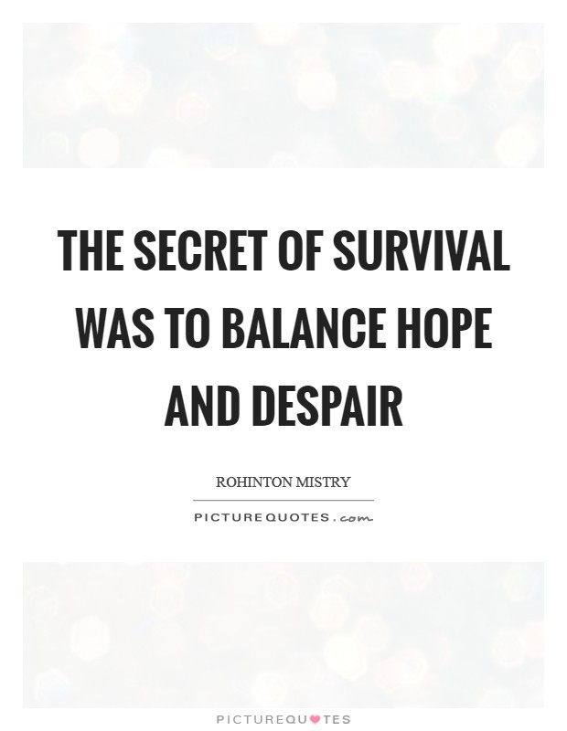 The secret of survival was to balance hope and despair Picture Quote #1