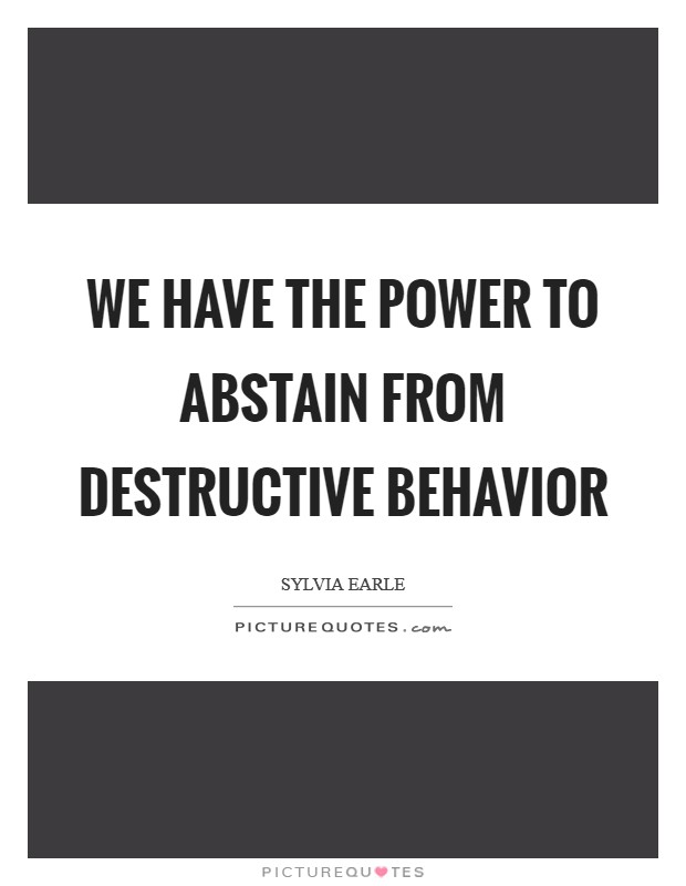 We have the power to abstain from destructive behavior Picture Quote #1