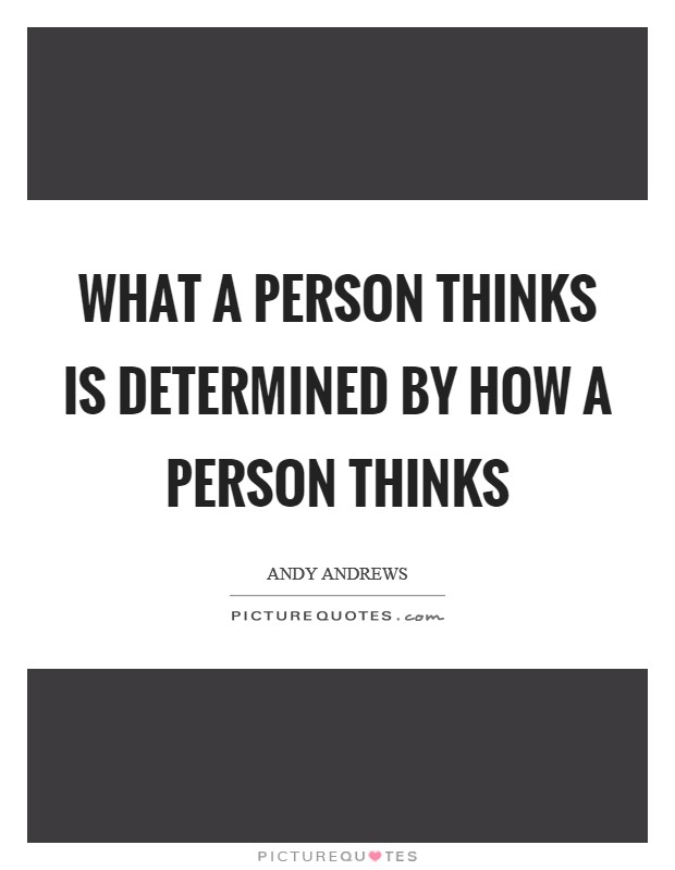 WHAT a person thinks is determined by HOW a person thinks Picture Quote #1