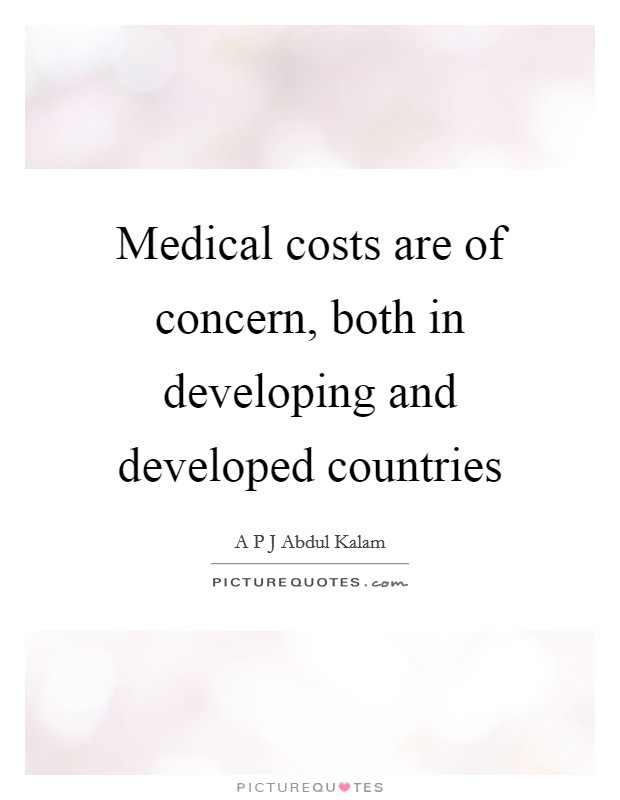 Medical costs are of concern, both in developing and developed countries Picture Quote #1