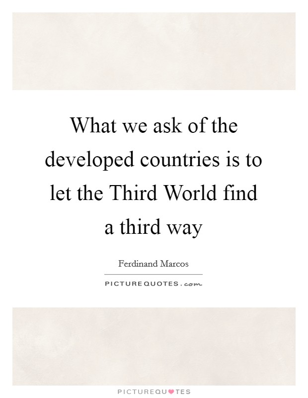 What we ask of the developed countries is to let the Third World find a third way Picture Quote #1