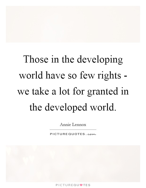 Those in the developing world have so few rights - we take a lot for granted in the developed world Picture Quote #1