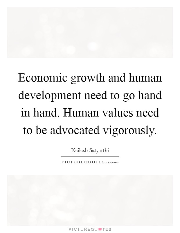 Economic growth and human development need to go hand in hand. Human values need to be advocated vigorously Picture Quote #1