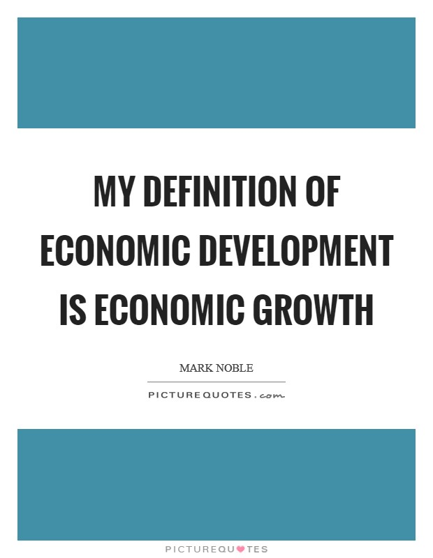 My definition of economic development is economic growth Picture Quote #1