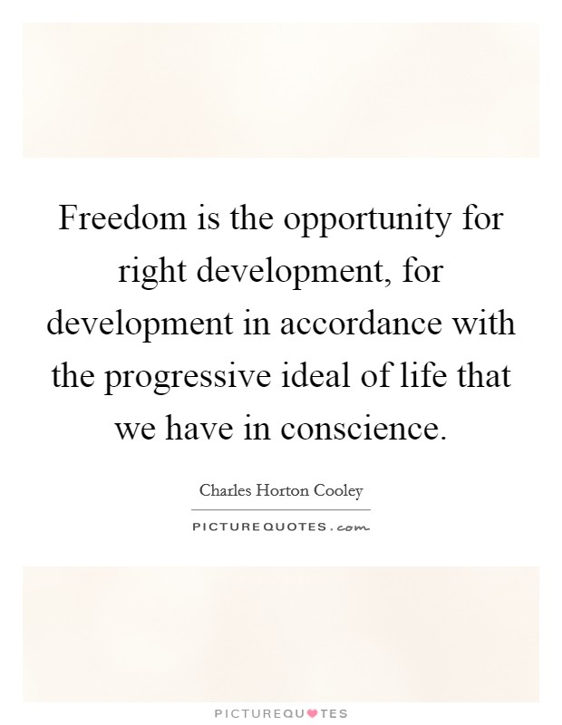 Freedom is the opportunity for right development, for development in accordance with the progressive ideal of life that we have in conscience Picture Quote #1