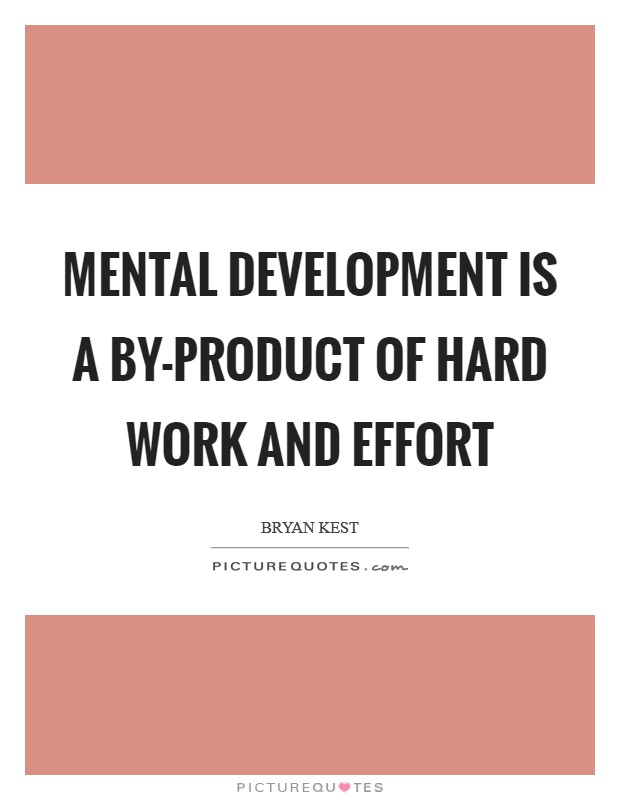 Mental development is a by-product of hard work and effort Picture Quote #1