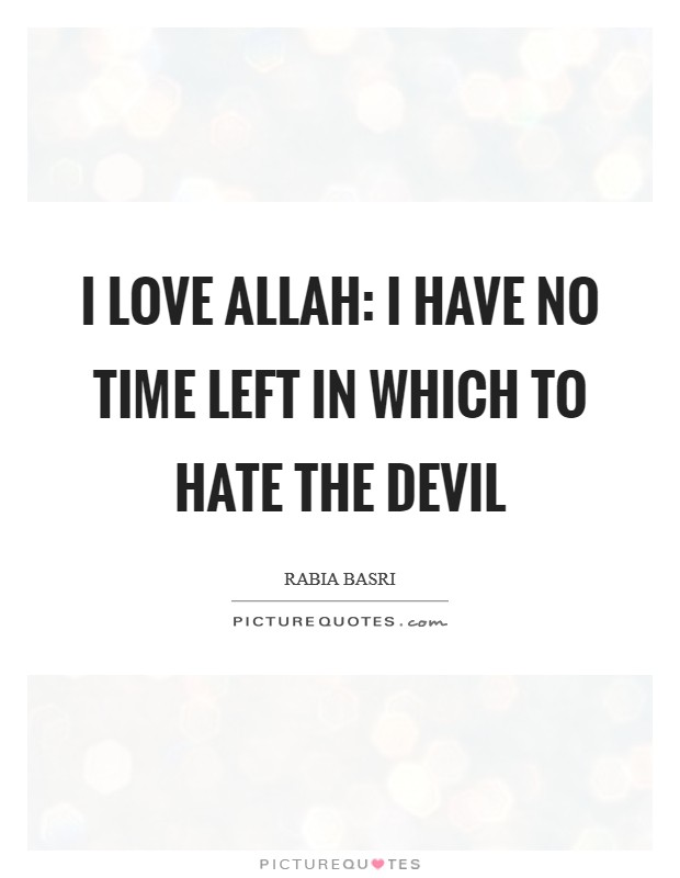 I love Allah: I have no time left in which to hate the devil Picture Quote #1
