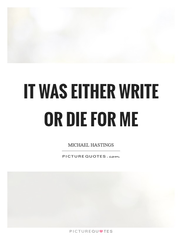 It was either write or die for me Picture Quote #1
