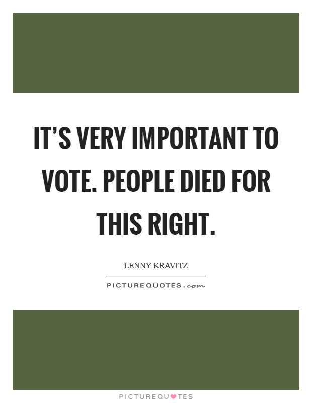 It's very important to vote. People died for this right. Picture Quote #1