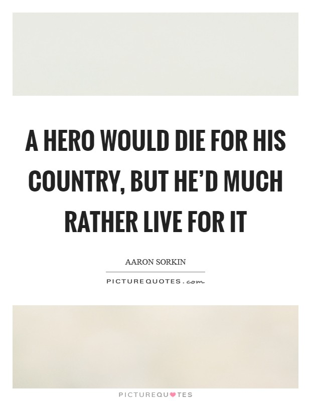 A hero would die for his country, but he'd much rather live for it Picture Quote #1