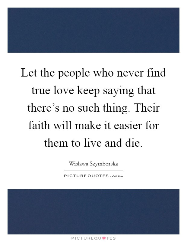 Love Finding Quotes About Never: Finding True Love Quotes & Sayings