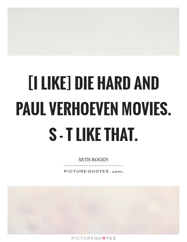[I like] Die Hard and Paul Verhoeven movies. S - t like that Picture Quote #1