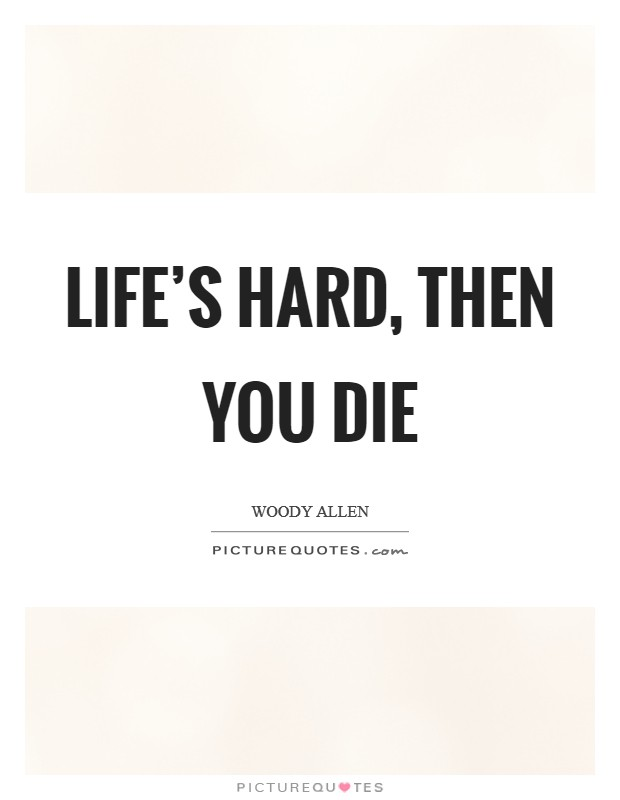 Life's hard, then you die Picture Quote #1