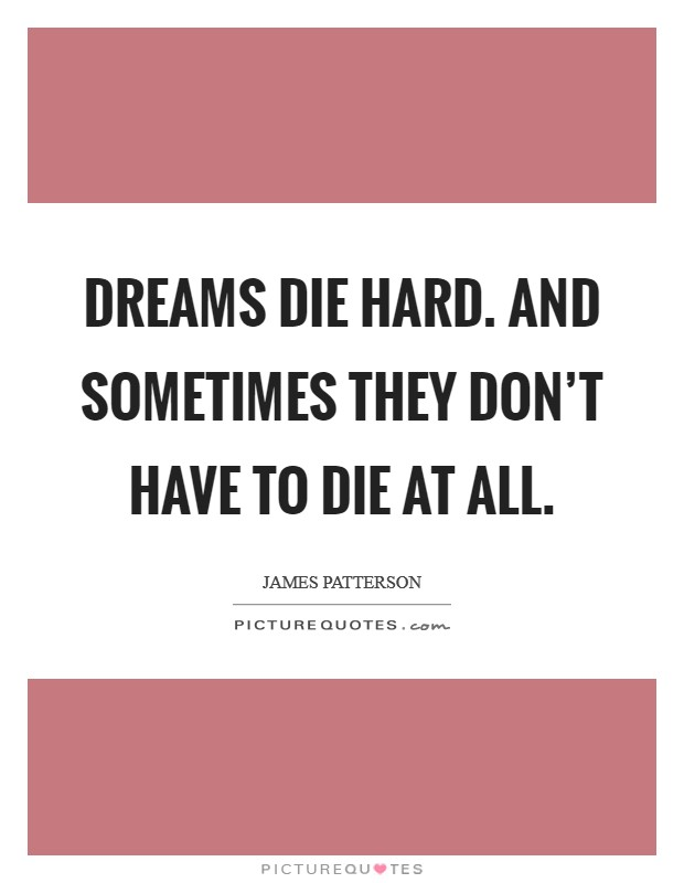 Dreams die hard. And sometimes they don't have to die at all Picture Quote #1