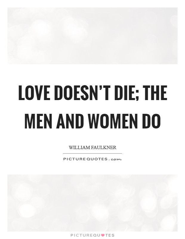 Love doesn't die; the men and women do Picture Quote #1
