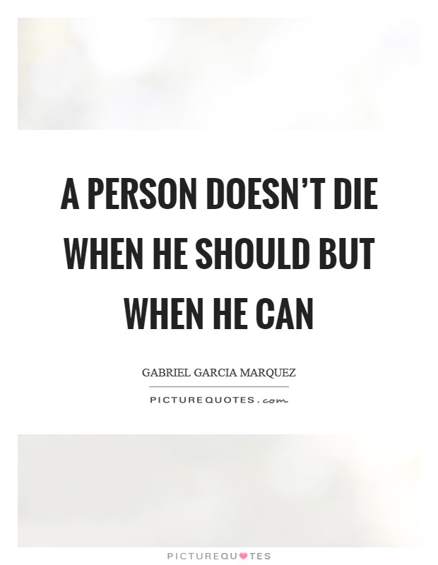 A person doesn't die when he should but when he can Picture Quote #1