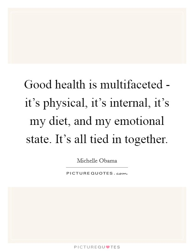 Good health is multifaceted - it's physical, it's internal, it's my diet, and my emotional state. It's all tied in together Picture Quote #1