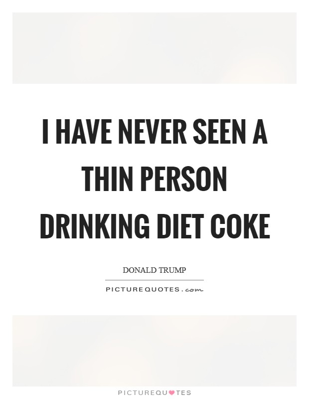 I have never seen a thin person drinking Diet Coke Picture Quote #1