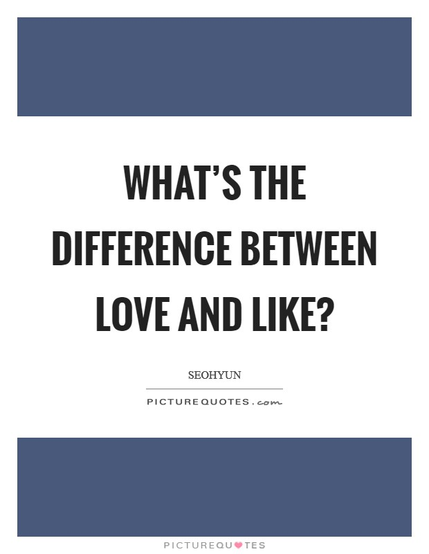 What's the difference between love and like? Picture Quote #1