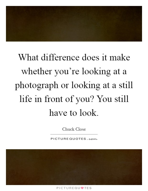 What difference does it make whether you're looking at a... | Picture Quotes