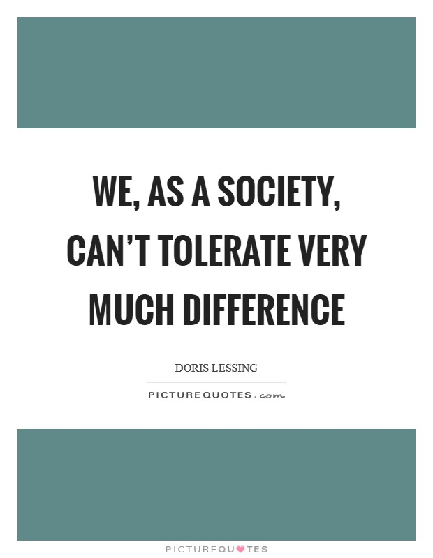 We, as a society, can't tolerate very much difference Picture Quote #1