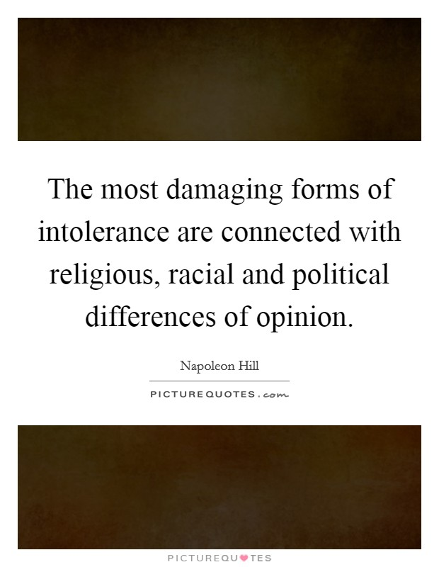 The most damaging forms of intolerance are connected with religious, racial and political differences of opinion Picture Quote #1