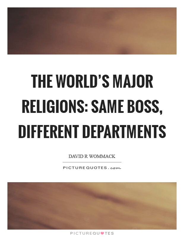 The world's major religions: Same boss, different departments Picture Quote #1