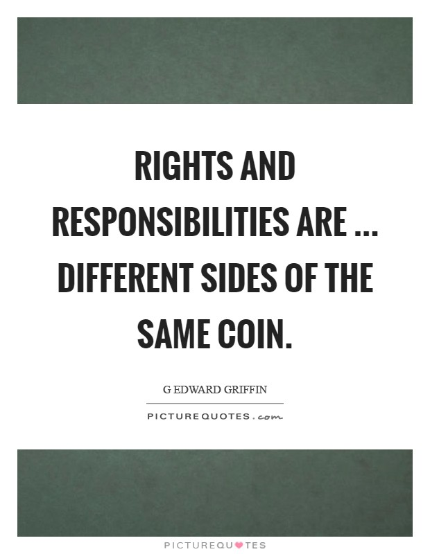 Rights and responsibilities are ... different sides of the same coin Picture Quote #1