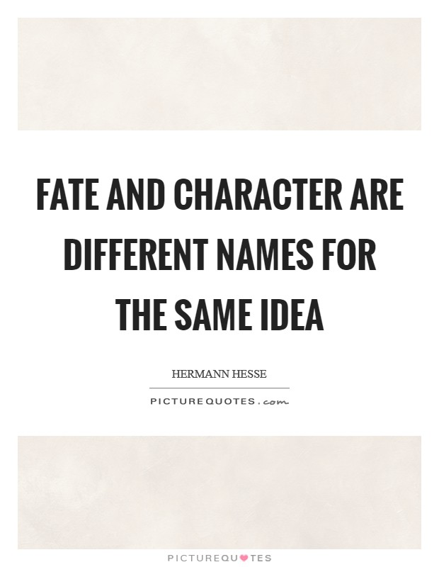 Fate and character are different names for the same idea Picture Quote #1