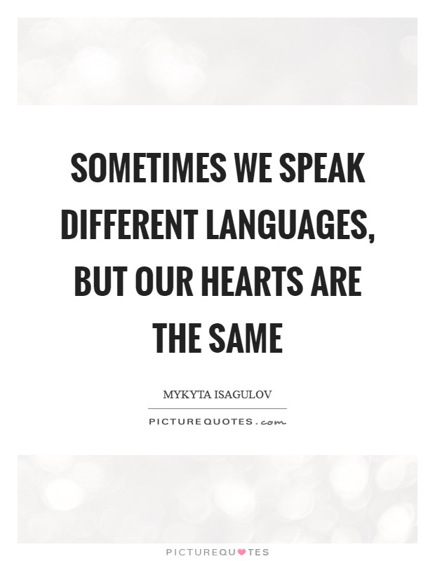 Sometimes we speak different languages, but our hearts are the same Picture Quote #1