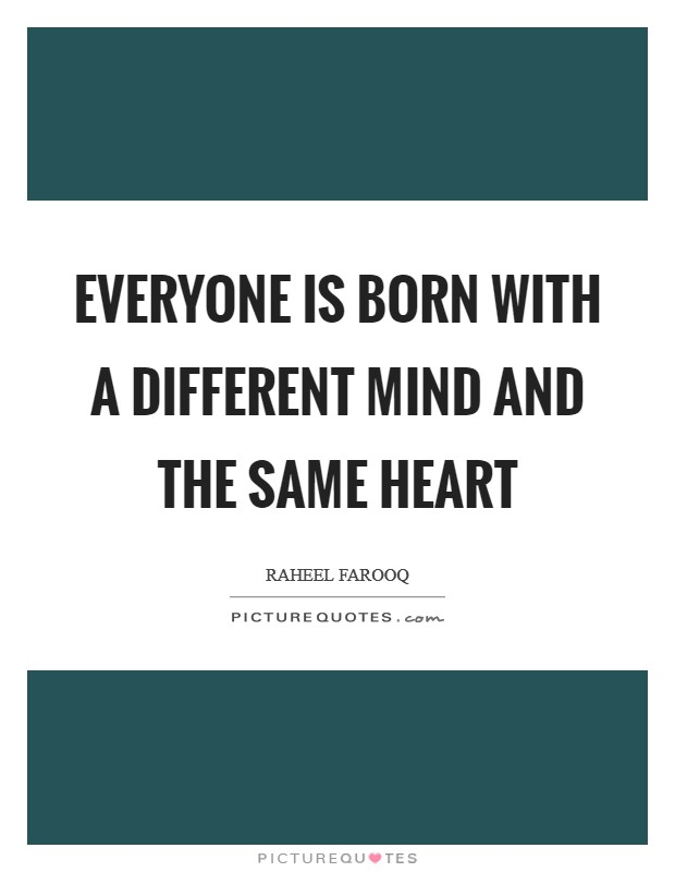Everyone is born with a different mind and the same heart Picture Quote #1