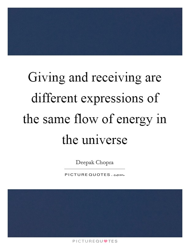 Giving and receiving are different expressions of the same flow of energy in the universe Picture Quote #1