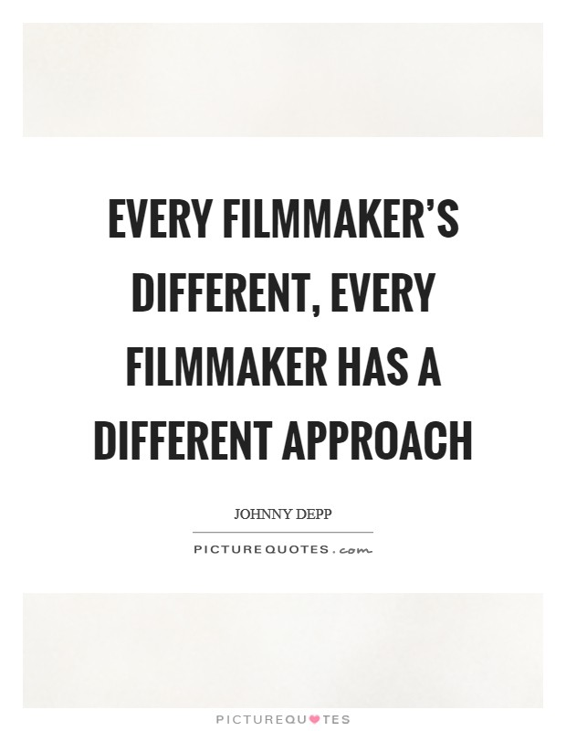 Every filmmaker's different, every filmmaker has a different approach Picture Quote #1