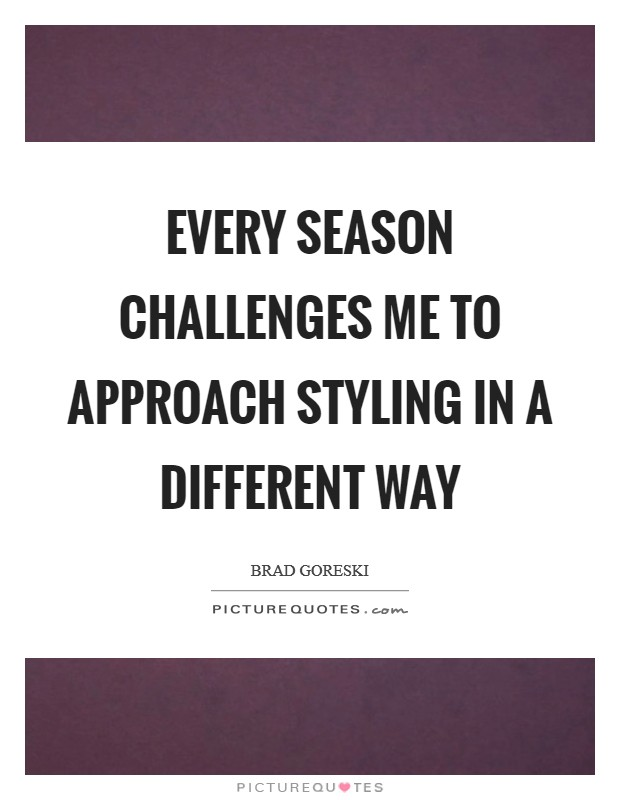 Every season challenges me to approach styling in a different way Picture Quote #1