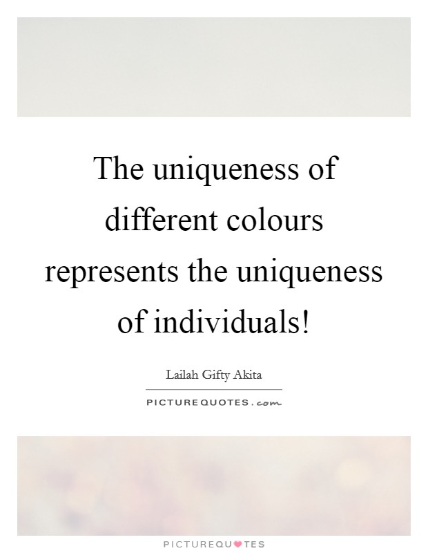 The uniqueness of different colours represents the uniqueness of individuals! Picture Quote #1